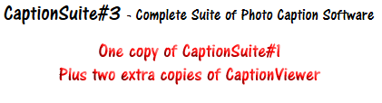 CaptionSuite#3 - Complete Suite of Photo Caption Software comprising one copy of CaptionSuite#1 plus two extra copies of CaptionViewer